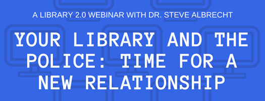 Your library and the police: time for a new relationship