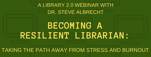 Becoming a resilient librarian: taking the path away from stress and burnout